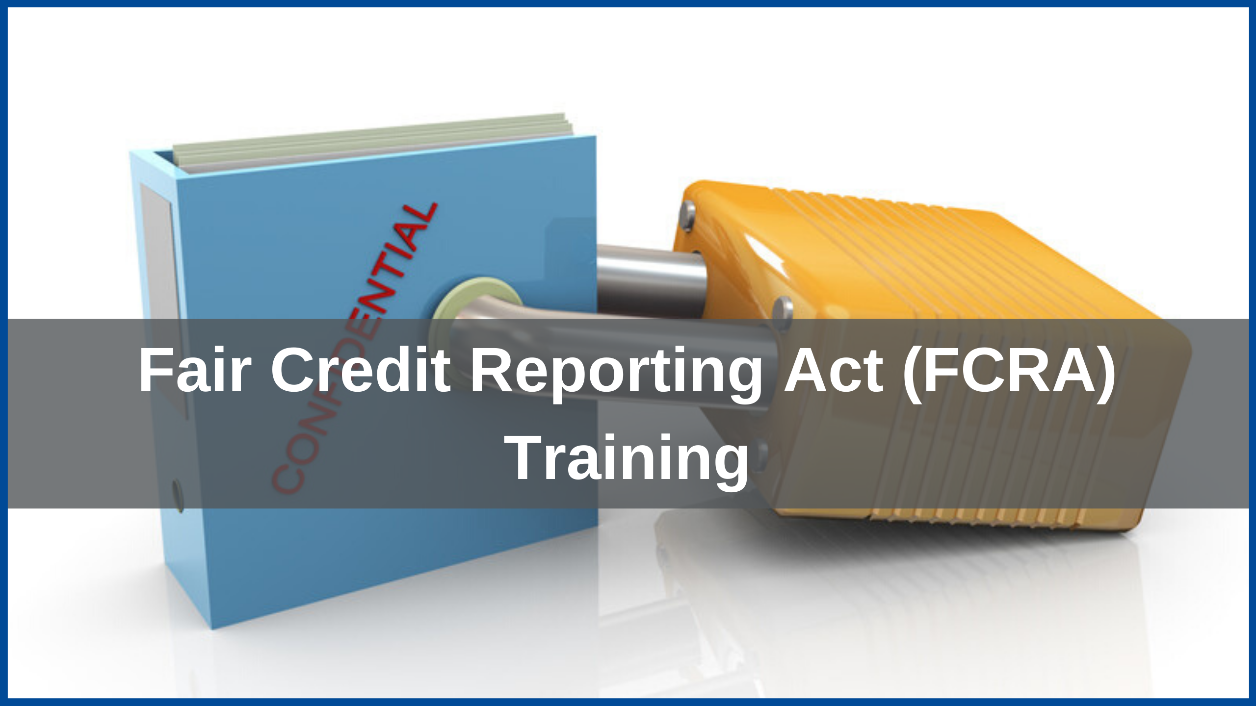 Fair Credit Reporting Act (FCRA) Training