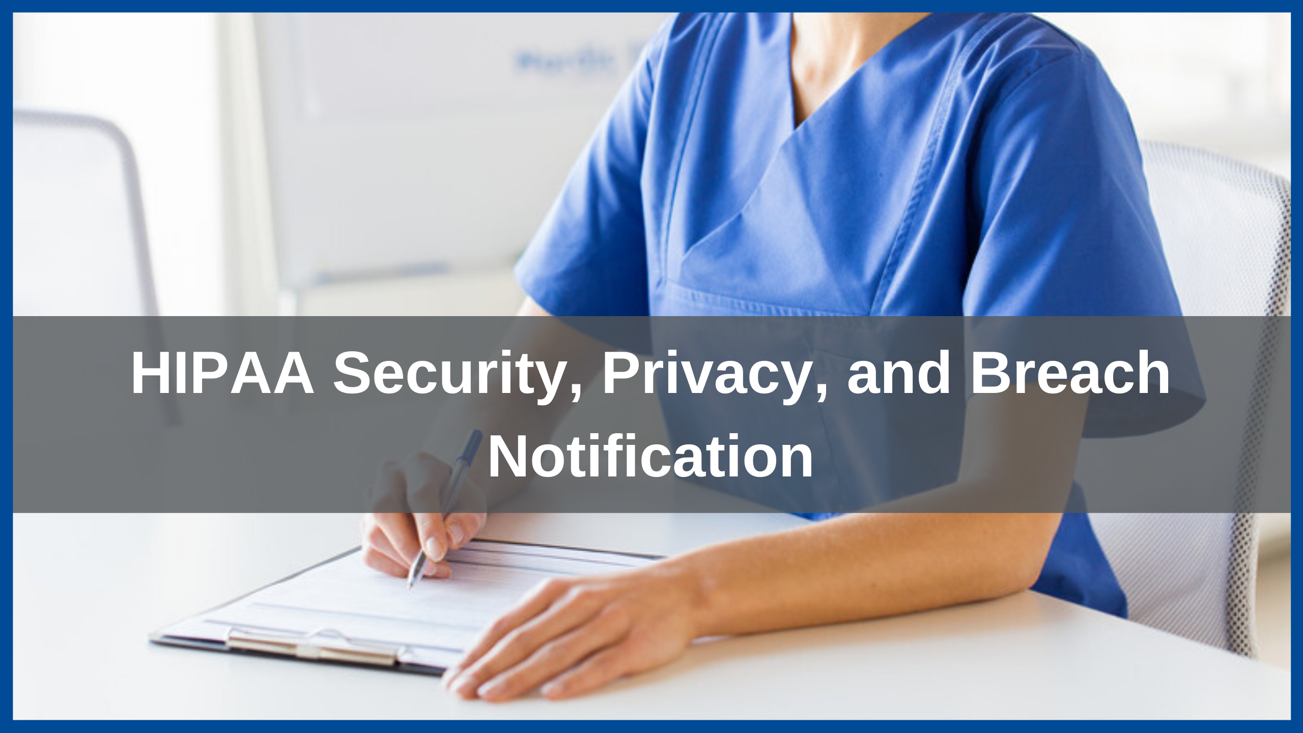 HIPAA Security, Privacy, and Breach Notification