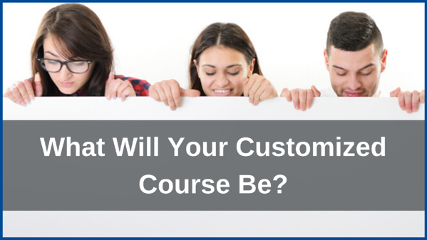 What Will Your Customized Course Be